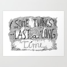 Some Things Last A Long Time Art Print