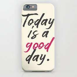 Today is a good day, positive vibes, thinking, happy life, smile, enjoy, sun, happiness, joy, free iPhone Case