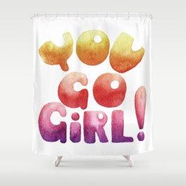 You go gir Shower Curtain
