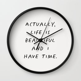 Actually Life is Beautiful and I Have Time Wall Clock