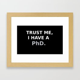 I have a PhD. Framed Art Print