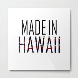 Made In Hawaii Metal Print