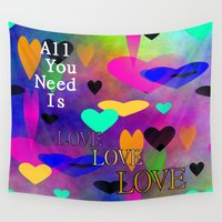 all you need is love Wall Tapestries featuring All You Need Is Love by Sartoris ART