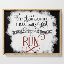 The Chains on my Mood Swing Just Snapped-RUN (for Dark) Serving Tray