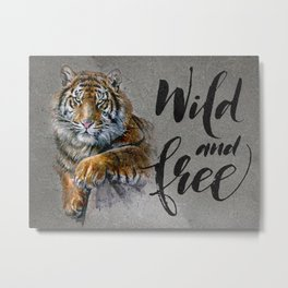 Tiger Wild and Free Metal Print