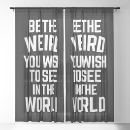 Be The Weird Funny Quote Sheer Curtain