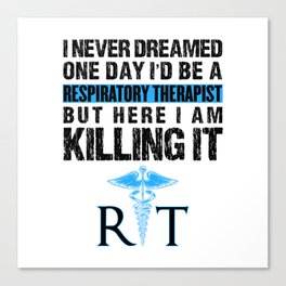 Respiratory Therapist I Never Dreamed One Day RT Canvas Print