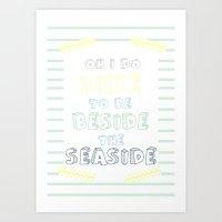 Oh i do like to be beside the seaside Art Print