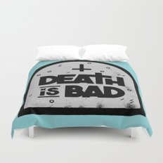 Death is Bad Duvet Cover
