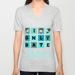 I Only Date Actors Movie Actress Acting Theatre Gift Unisex V-Neck