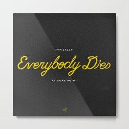 Everybody Dies Metal Print