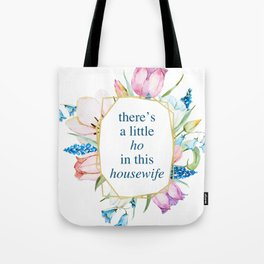 There's a little ho in this housewife Tote Bag