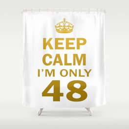 I'm only 48 Shower Curtain