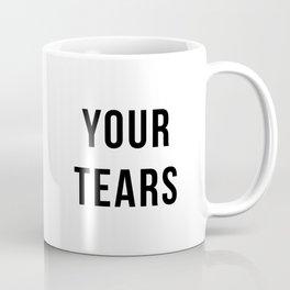 Your Tears Mug Coffee Mug