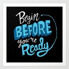 Begin Before You're Ready Art Print