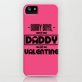 sorry boys my dad is my valentine new hot 2018 valentines day love iPhone Case