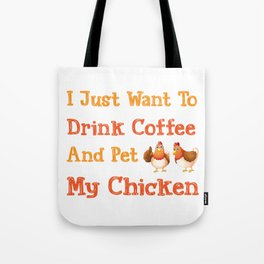 Drink Coffee And Pet My Chicken Poultry Farmer Gift Tote Bag