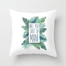 will you shut up 1 Throw Pillow