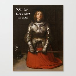 Oh, for f*ck's Sake!-  Joan of Arc Fake Quotation Canvas Print