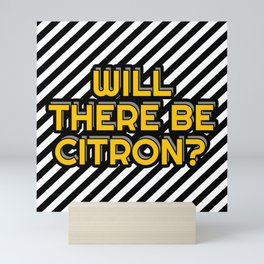 Will there be citron? Mini Art Print