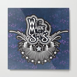 We Are All Made Of Stars Metal Print