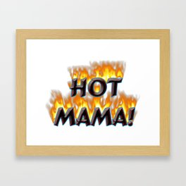 Hot Mama! Framed Art Print