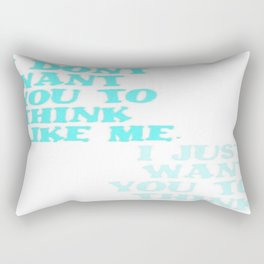 I Don't Want You To Think Like Me I Just Want You To Think Rectangular Pillow