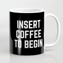 Insert Coffee Funny Quote Coffee Mug