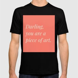 Darling, you are piece of art T-shirt