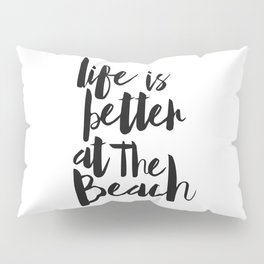 Life is Better at the Beach Pillow Sham