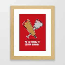 We're coming to get you Barbara! Framed Art Print