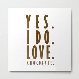 Yes. I do. Love. Chocolate. Metal Print