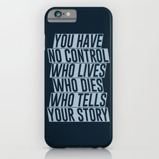 Who Lives, Who Dies, Who Tells Your Story #2 iPhone 6 Slim Case