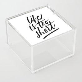 Life Is Too Short Acrylic Box