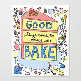 Good Things Come to Those Who Bake Canvas Print