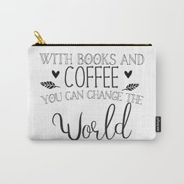 With books and coffee you can change the world Carry-All Pouch