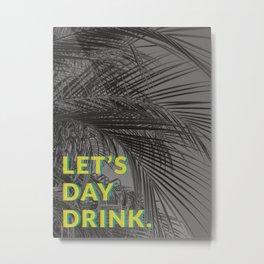 Let's Day Drink Metal Print