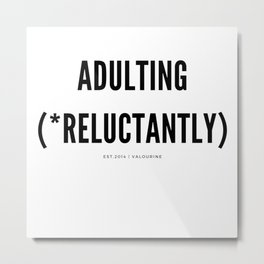 Adulting (*Reluctantly) Metal Print