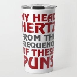 My Head Hertz from these Puns Funny T-shirt Travel Mug