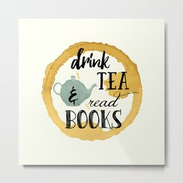 Read Books and Drink Tea Metal Print