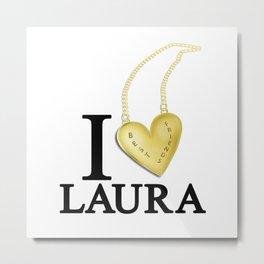 I Love Laura Metal Print