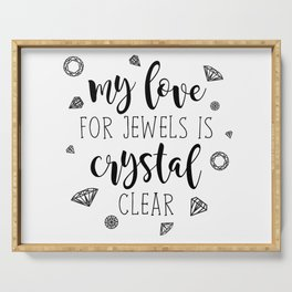 My Love For Jewels Is Crystal Clear Serving Tray