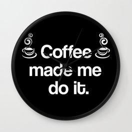 Coffee Made Me Do It. Wall Clock
