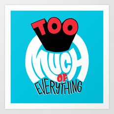 Too Much of Eveything Art Print