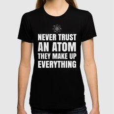 NEVER TRUST AN ATOM THEY MAKE UP EVERYTHING (Black & White) Black Womens Fitted Tee LARGE