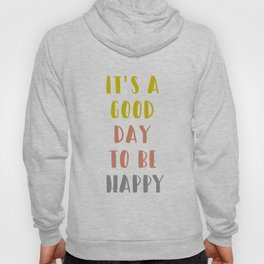 It's a Good Day to Be Happy Hoody