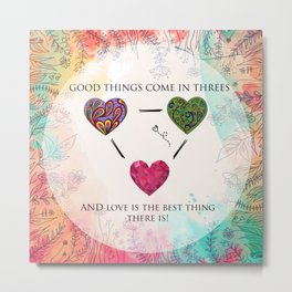 Love comes in threes Metal Print