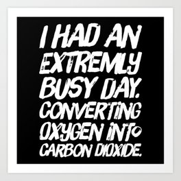Busy day converting oxygen Art Print