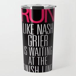 Run like Nash Grier is waiting at the Finish Line Travel Mug