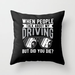 When People Talk About My Driving But Did You Die Throw Pillow